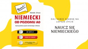 Daj sobie szansę na lepsze życie - naucz się niemieckiego - niemiecki od poziomu a0 - Natalia Grosz